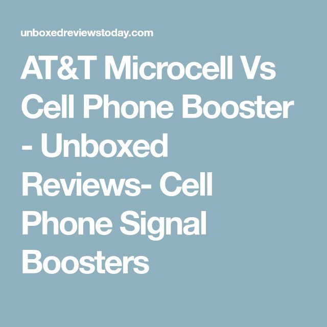 AT&T Microcell Vs Cell Phone Booster - Unboxed Reviews- Cell Phone Signal Boosters