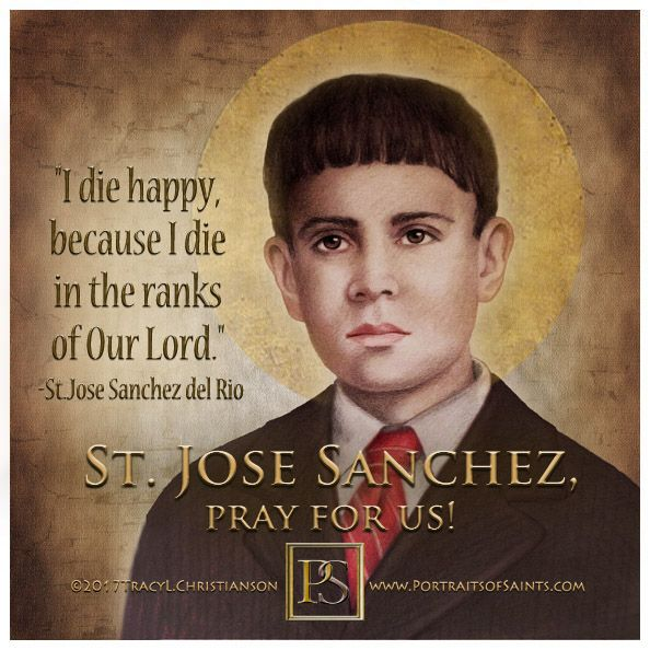 """""""I die happy because I die in the ranks of Our Lord."""" St. Jose Sanchez del Rio"""
