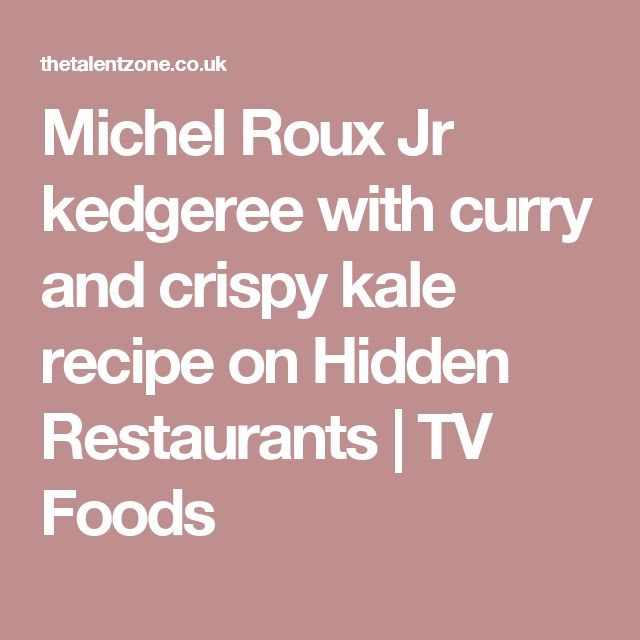 Michel Roux Jr kedgeree with curry and crispy kale recipe on Hidden Restaurants | TV Foods