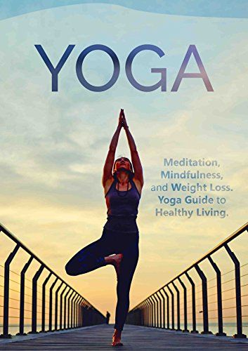 Download free YOGA: Meditation Mindfulness and Weight Loss. Yoga Guide to Healthy Living. (Yoga for beginners Chakras Meditate tone stress relief relaxation meditation techniques) pdf