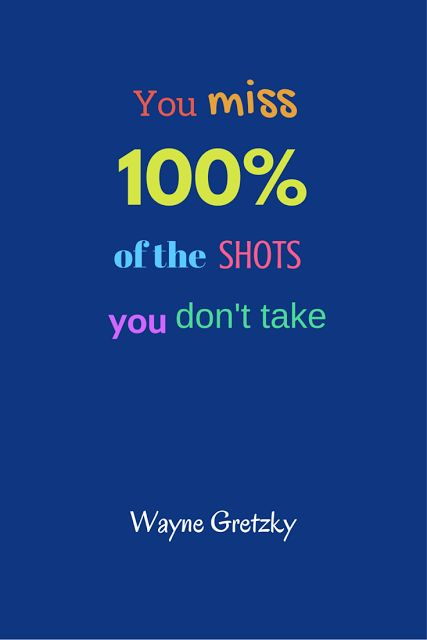 Inspirational Wayne Gretzky quote - You miss 100% of the shots you don't take