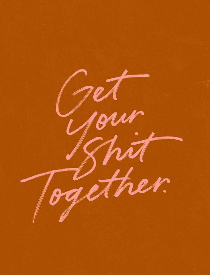 Get your shit together. by @jasminedowling