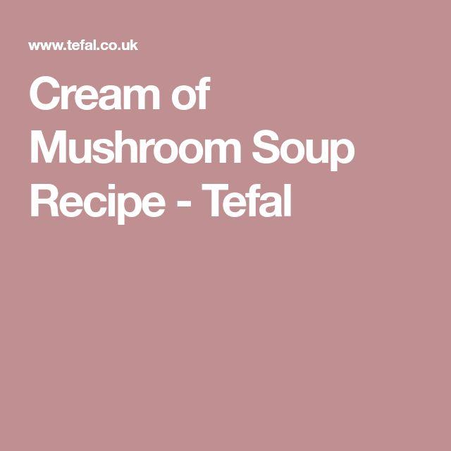Cream of Mushroom Soup Recipe - Tefal