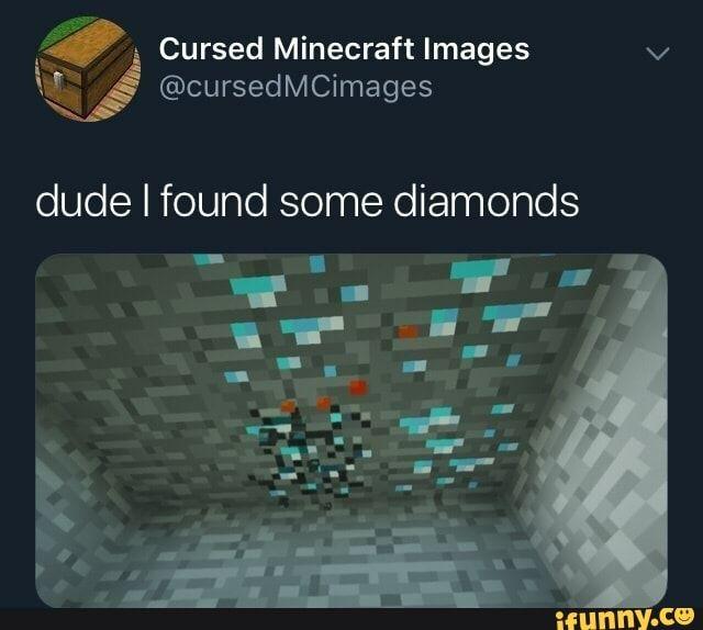 Cursed Minecraft Images V V Fª Cursedmcimages Dude I Found Some Diamonds Ifunny Minecraft Images Minecraft Funny Minecraft Memes