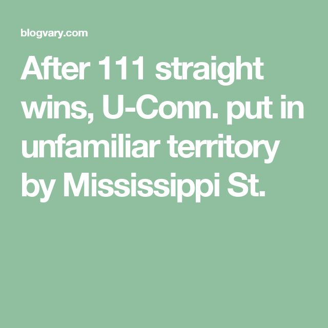 After 111 straight wins, U-Conn. put in unfamiliar territory by Mississippi St.