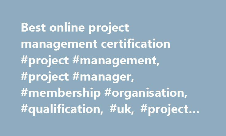 Best online project management certification #project #management, #project #manager, #membership #organisation, #qualification, #uk, #project #professional, http://california.remmont.com/best-online-project-management-certification-project-management-project-manager-membership-organisation-qualification-uk-project-professional/  # Book by 1 June – save up to £80 APM Project Management Awards 2017 APM Project Management Conference Manchester APM – the Chartered body for the project…