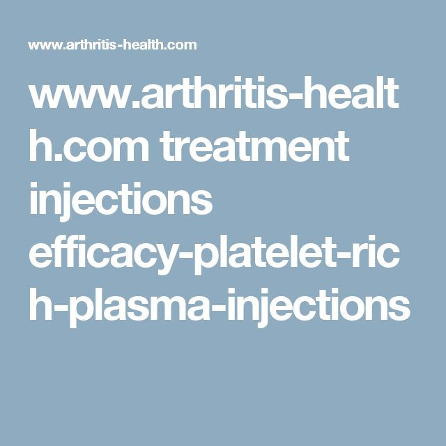 www.arthritis-health.com treatment injections efficacy-platelet-rich-plasma-injections