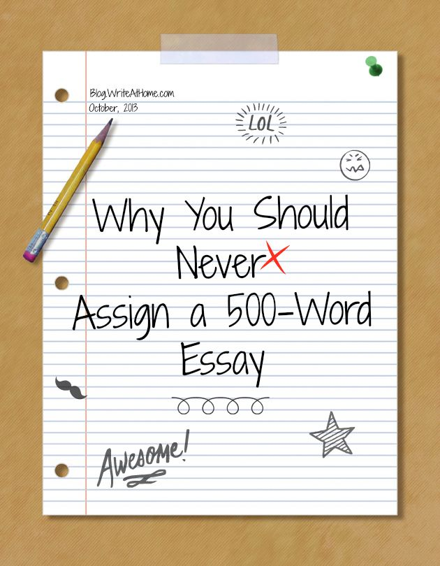 Why You Should Never Assign a 500-Word Essay. | Writing Stuff ...