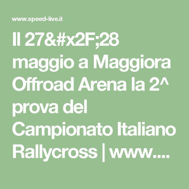 Il 27/28 maggio a Maggiora Offroad Arena la 2^ prova del Campionato Italiano Rallycross | www.speed-live.it