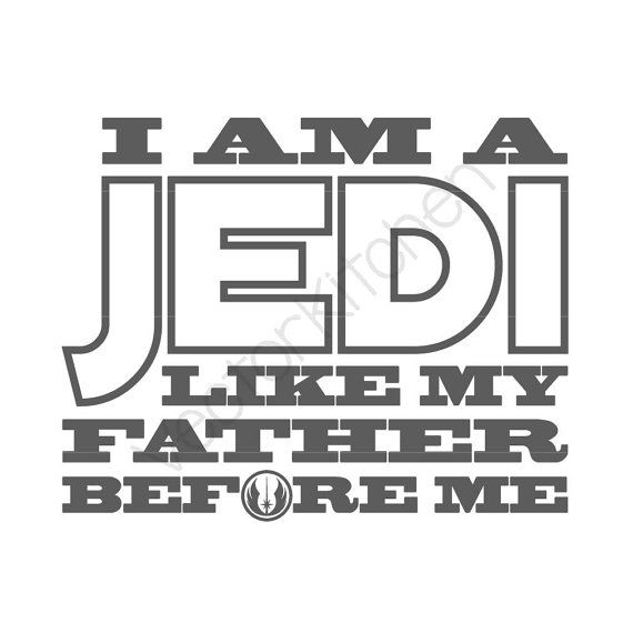 I Am A Jedi Like My Father Before Me Cutting by VectorKitchen