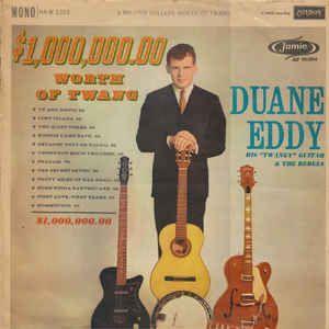 "Duane Eddy His ""Twangy"" Guitar & The Rebels* - $1,000,000.00 Worth Of Twang (Vinyl, LP, Album) at Discogs"
