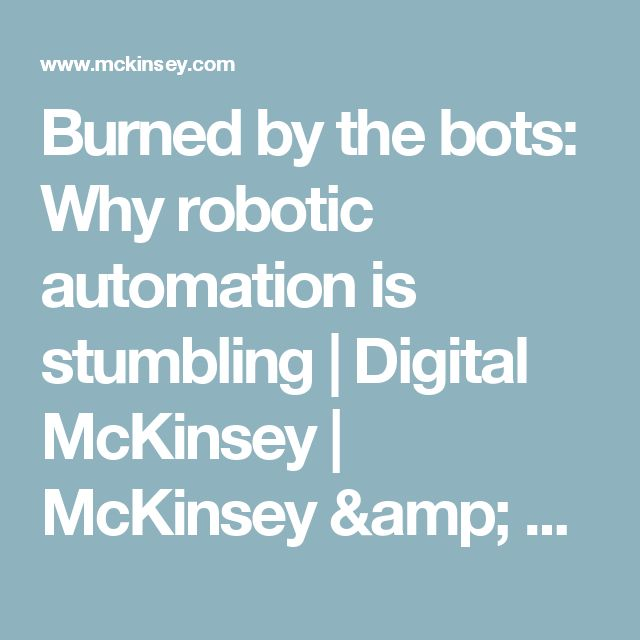 Burned by the bots: Why robotic automation is stumbling | Digital McKinsey | McKinsey & Company