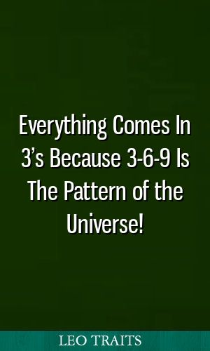 Everything Comes In 3 S Because 3 6 9 Is The Pattern Of The