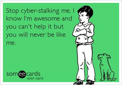 Stop cyber-stalking me, I know I'm awesome and you can't help it but you will never be like me.Ain't that the truth you aren't even lucky enough to be the scum on my flip flop lol