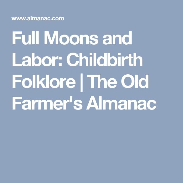 Full Moons and Labor: Childbirth Folklore | The Old Farmer's Almanac
