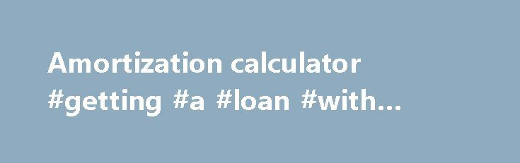 Amortization calculator #getting #a #loan #with #bad #credit http://loans.nef2.com/2017/05/30/amortization-calculator-getting-a-loan-with-bad-credit/  #free mortgage calculator # Use this amortization calculator to calculate your monthly payments and to create a free printable loan schedule table. monthly payment: $458.72 / payment A single monthly payment for a $25,000.00 loan should be $458.72 per payment.…  Read more