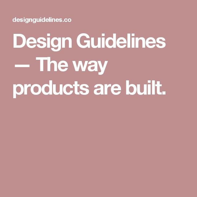 Design Guidelines — The way products are built.