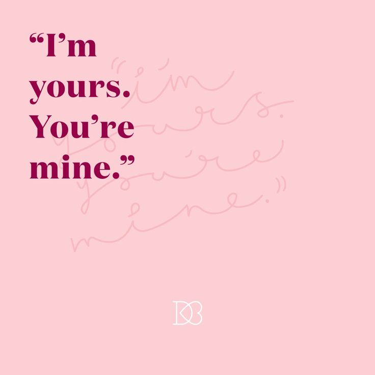 I M Yours You Re Mine Love Quotes Every Day Ways To Say I Love You Wedding Quotes Love Quotes Youre Mine
