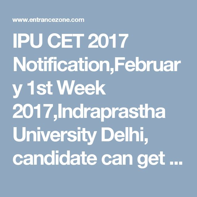 IPU CET 2017 Notification,February 1st Week 2017,Indraprastha University Delhi, candidate can get admission in IP university or its affiliated Colleges