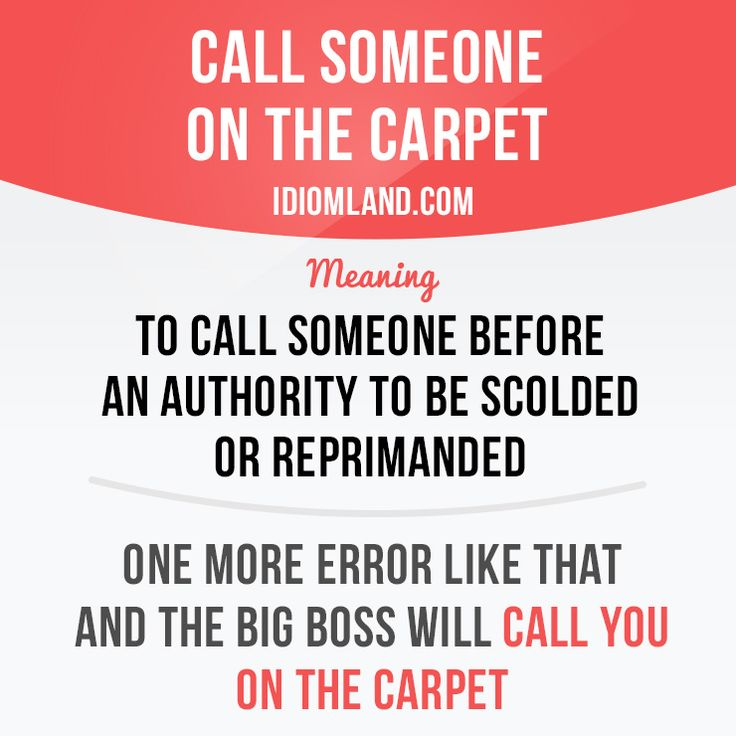 """Call someone on the carpet"" means ""to call someone before an authority to be scolded or reprimanded"". Repinned by Chesapeake College Adult Ed. We offer free classes on the Eastern Shore of MD to help you earn your GED - H.S. Diploma or Learn English (ESL). www.Chesapeake.edu"