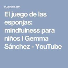 El juego de las esponjas: mindfulness para niños I Gemma Sánchez - YouTube