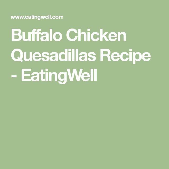Buffalo Chicken Quesadillas Recipe - EatingWell