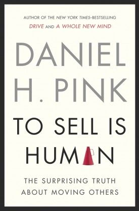 """If you don't read Daniel Pink's new book, """"To Sell is Human: The Surprising Truth About Motivating Others,"""" at least read this overview."""