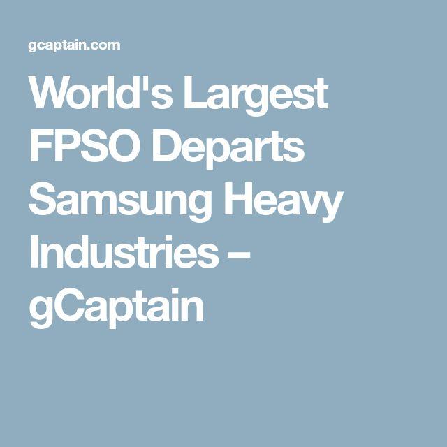 World's Largest FPSO Departs Samsung Heavy Industries – gCaptain