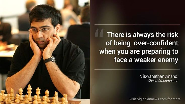 There is always the risk of being over-confident when you are preparing to face a weaker enemy. -  Viswanathan Anand