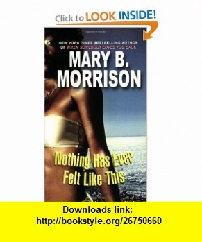 Nothing Has Ever Felt Like This (9780758207296) Mary B. Morrison , ISBN-10: 0758207298  , ISBN-13: 978-0758207296 ,  , tutorials , pdf , ebook , torrent , downloads , rapidshare , filesonic , hotfile , megaupload , fileserve