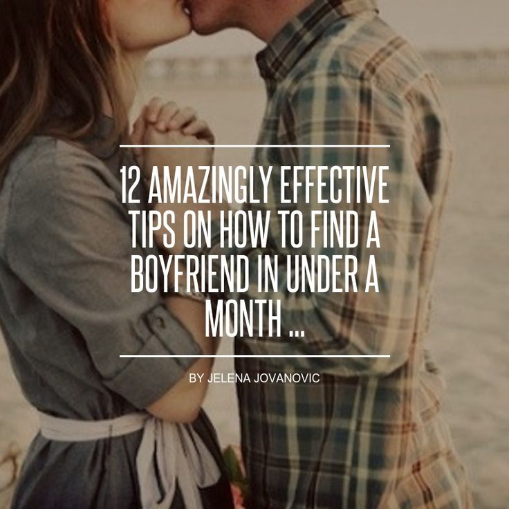 12 #Amazingly Effective Tips on How to Find a Boyfriend in under a Month ...