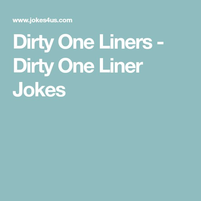 Dirty One Liner Jokes