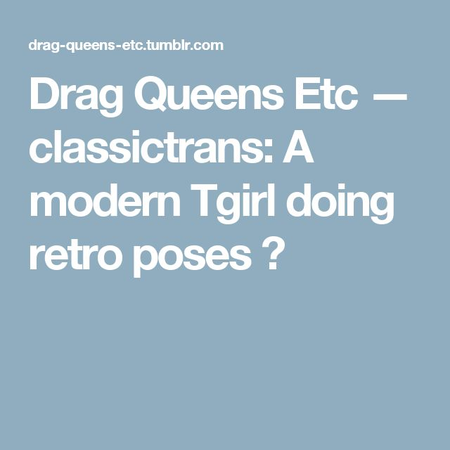 Drag Queens Etc — classictrans: A modern Tgirl doing retro poses 😜