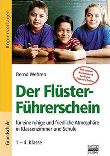 Der Flüster-Führerschein - für eine ruhige und friedliche Atmosphäre in Klassenzimmer und Schule 1.-4. Klasse: Amazon.de: Bernd Wehren: Bücher