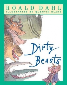 Dirty Beasts, written by Roald Dahl, illustrated by Quentin Blake