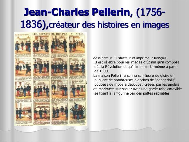 Jean-Charles Pellerin, (1756- 1836),créateur des histoires en images dessinateur, illustrateur et imprimeur français. Il e...