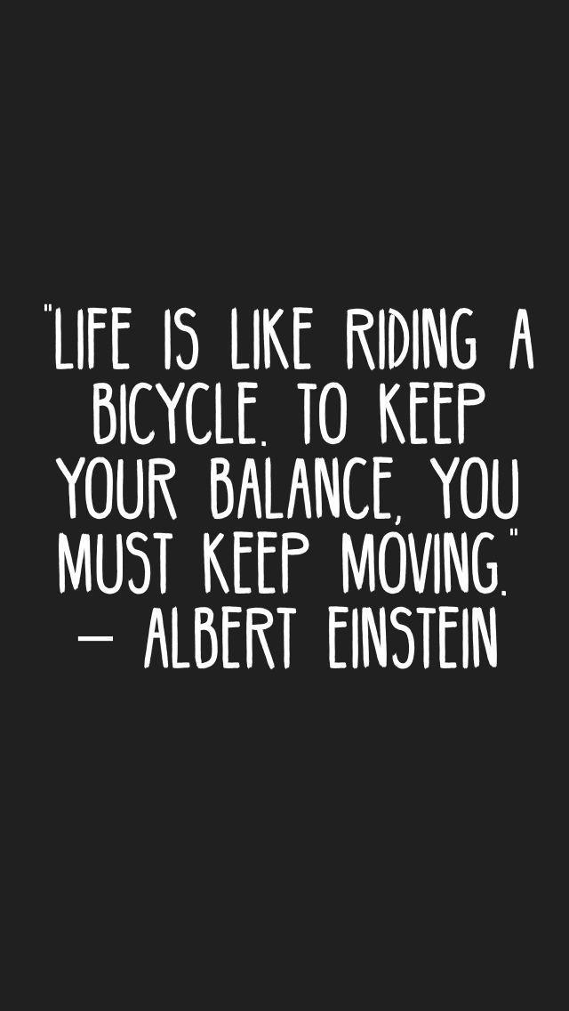 Das Leben Ist Wie Fahrradfahren Um Das Gleichgewicht Zu Halten Muss Man In Bewegung Bleiben Bildung Einstein Zitate Albert Einstein Zitate Einstein