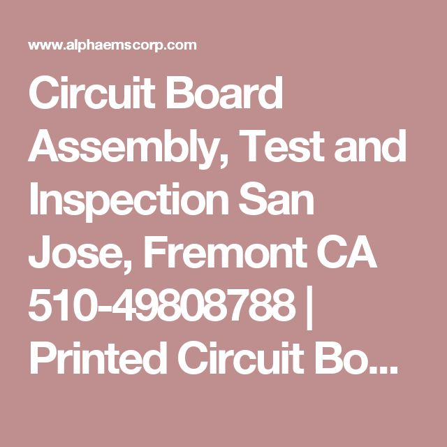 Circuit Board Assembly, Test and Inspection San Jose, Fremont CA 510-49808788 | Printed Circuit Board Electromechanical Services | Union City, Hayward, Oakland, San Francisco California
