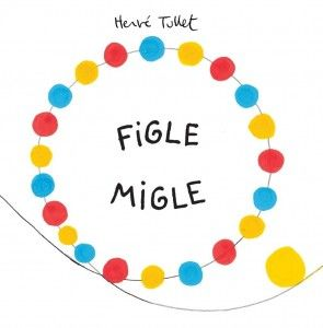 FIGLE MIGLE - Herve Tullet