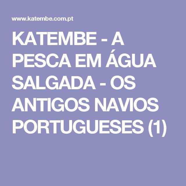 KATEMBE - A PESCA EM ÁGUA SALGADA - OS ANTIGOS NAVIOS PORTUGUESES (1)