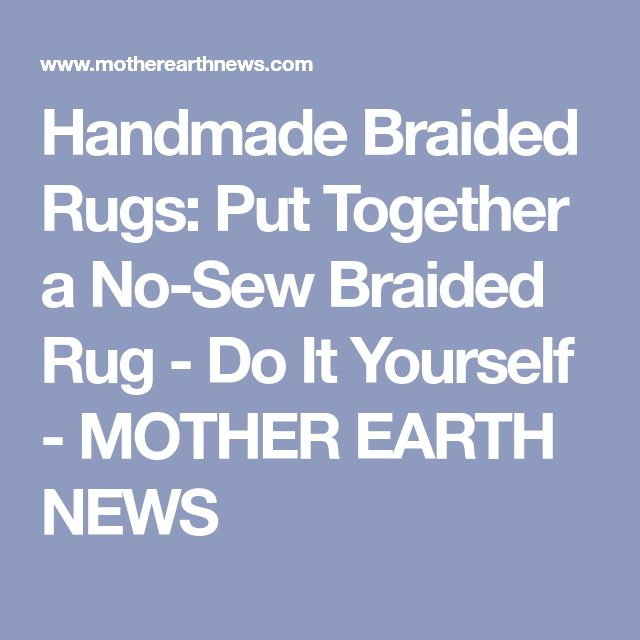 Handmade Braided Rugs: Put Together a No-Sew Braided Rug - Do It Yourself - MOTHER EARTH NEWS