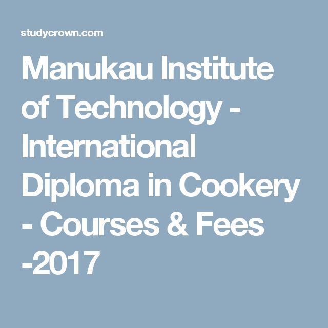 Manukau Institute of Technology - International Diploma in Cookery - Courses & Fees -2017