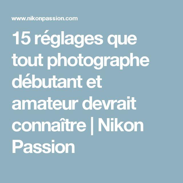 15 réglages que tout photographe débutant et amateur devrait connaître | Nikon Passion
