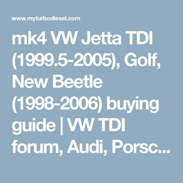 mk4 VW Jetta TDI (1999.5-2005), Golf, New Beetle (1998-2006) buying guide | VW TDI forum, Audi, Porsche, and Chevy Cruze diesel forum