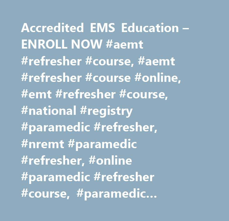 Accredited EMS Education – ENROLL NOW #aemt #refresher #course, #aemt #refresher #course #online, #emt #refresher #course, #national #registry #paramedic #refresher, #nremt #paramedic #refresher, #online #paramedic #refresher #course, #paramedic #recertification #course, #paramedic #recertification #course #online, #paramedic #refresher #course, #paramedic #refresher #course #online, #paramedics #refresher #online…