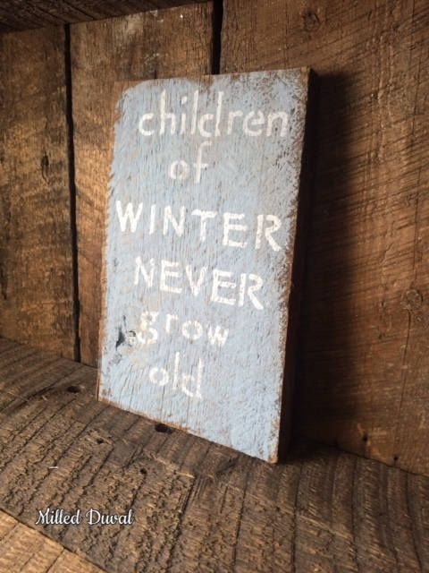 Rustic Barn Wood Sign - Children of Winter Never Grow Old by MilledDuvalBarnSigns on Etsy