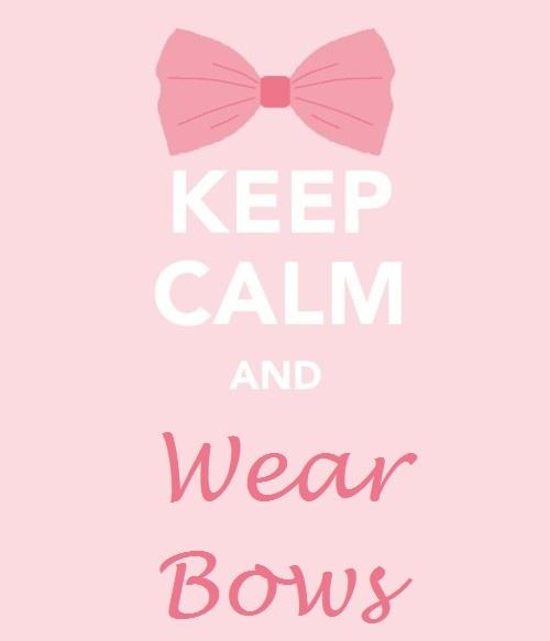 Keep calm and wear bows!