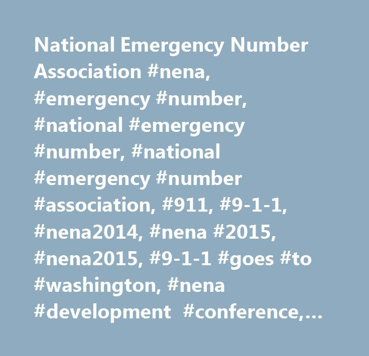 National Emergency Number Association #nena, #emergency #number, #national #emergency #number, #national #emergency #number #association, #911, #9-1-1, #nena2014, #nena #2015, #nena2015, #9-1-1 #goes #to #washington, #nena #development #conference, #911 #association, #9-1-1, #association, #public #safety, #emergency #communications, #public #safety #communications, #next #generation #9-1-1, #next #generation #911, #ng911, #ng9-1-1, #text-to-9-1-1, #text #to #9-1-1, #text #911, #text #9-1-1…