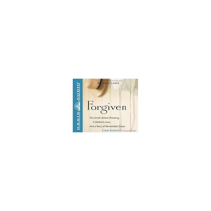 Forgiven : The Amish School Shooting, a Mother's Love, and a Story of Remarkable Grace: Library Edition
