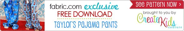 Free  Taylor's Unisex Pajama Pants Pattern From Create Kids Couture!